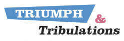 Triumph and Tribulations